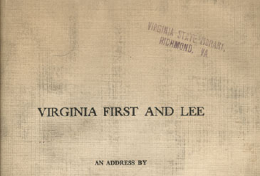 Anderson, Henry W., <em>Virginia First and Lee: An Address By Henry W. Anderson Delivered At Richmond, Virginia, On Virginia Day, January 22, 1917</em>, (Richmond, 1917), F227 .A52, Library of Virginia, Richmond, Virginia.